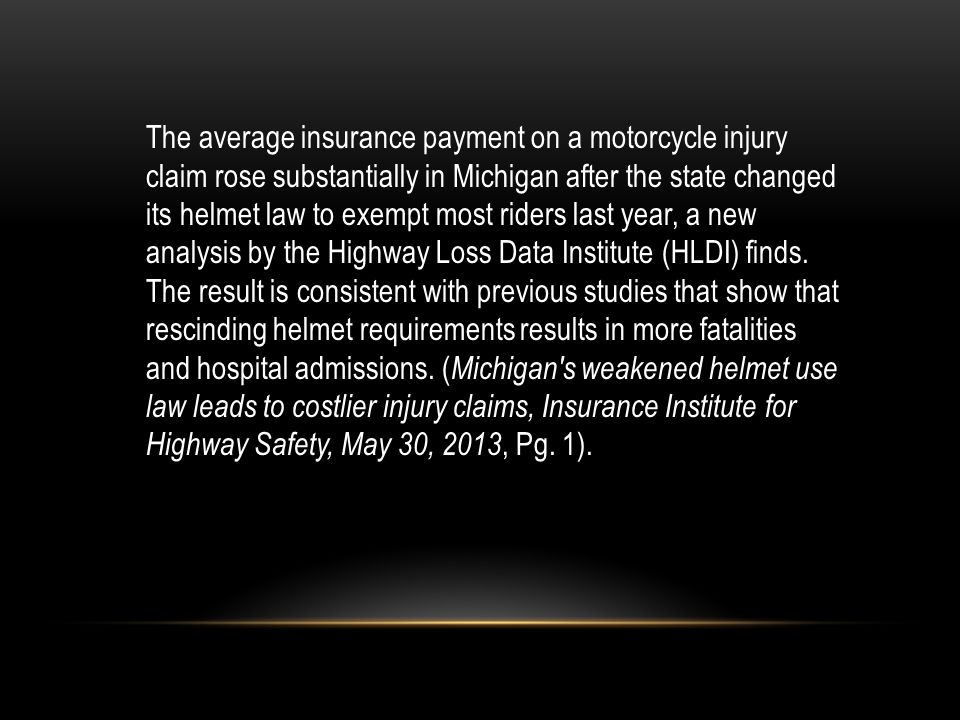 The average insurance payment on a motorcycle injury claim rose substantially in Michigan after the state changed its helmet law to exempt most riders