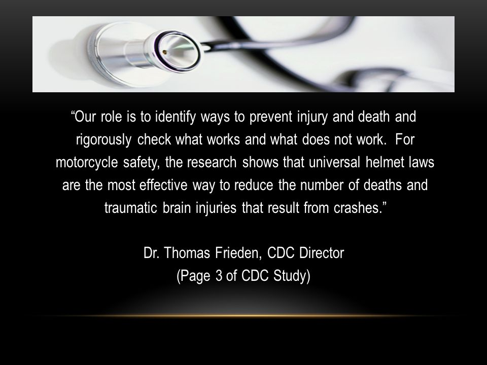 """""""Our role is to identify ways to prevent injury and death and rigorously check what works and what does not work. For motorcycle safety, the research"""