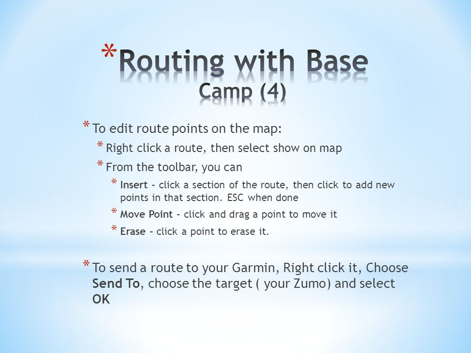 * To edit route points on the map: * Right click a route, then select show on map * From the toolbar, you can * Insert – click a section of the route, then click to add new points in that section.