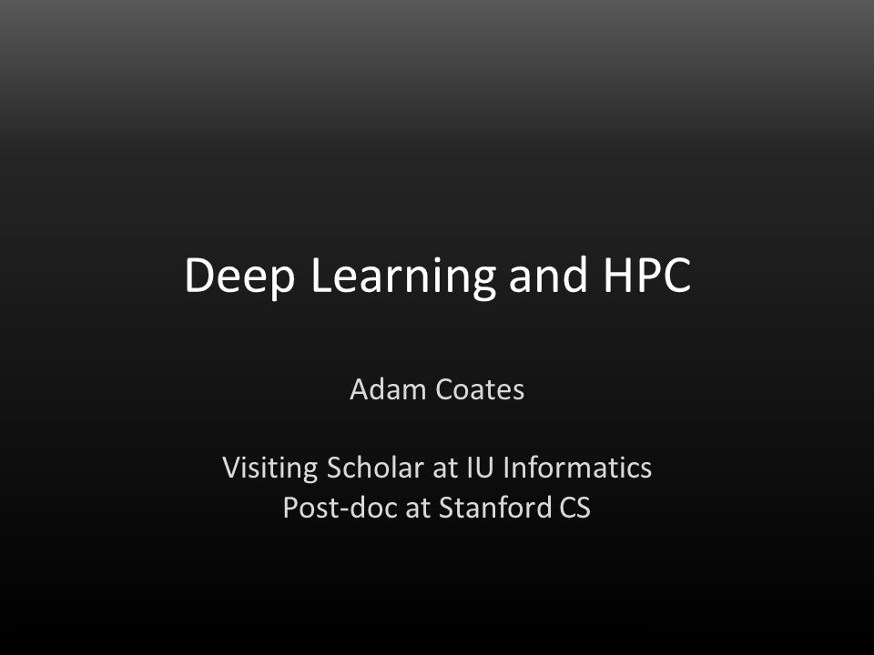 Adam Coates Things that work Find common cases; tightly optimize – Surprisingly few core pieces.