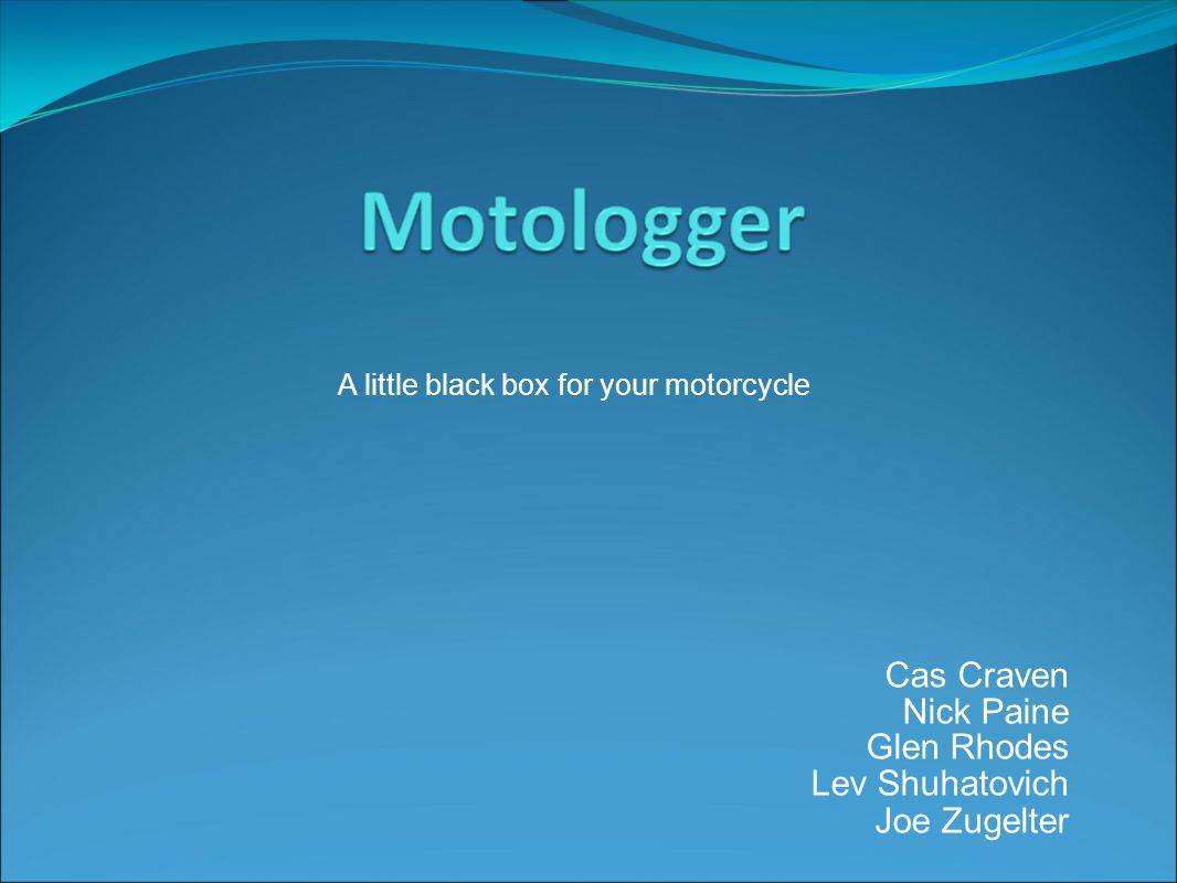 Cas Craven Nick Paine Glen Rhodes Lev Shuhatovich Joe Zugelter A little black box for your motorcycle