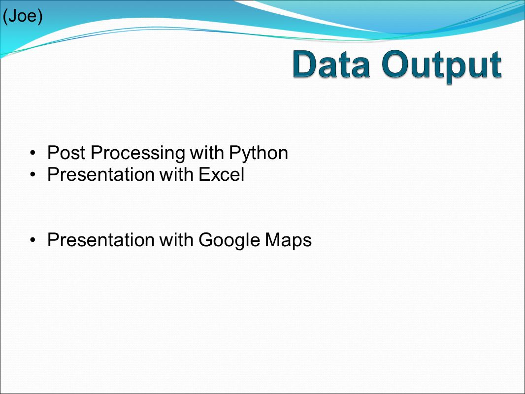 Post Processing with Python Presentation with Excel Presentation with Google Maps (Joe)