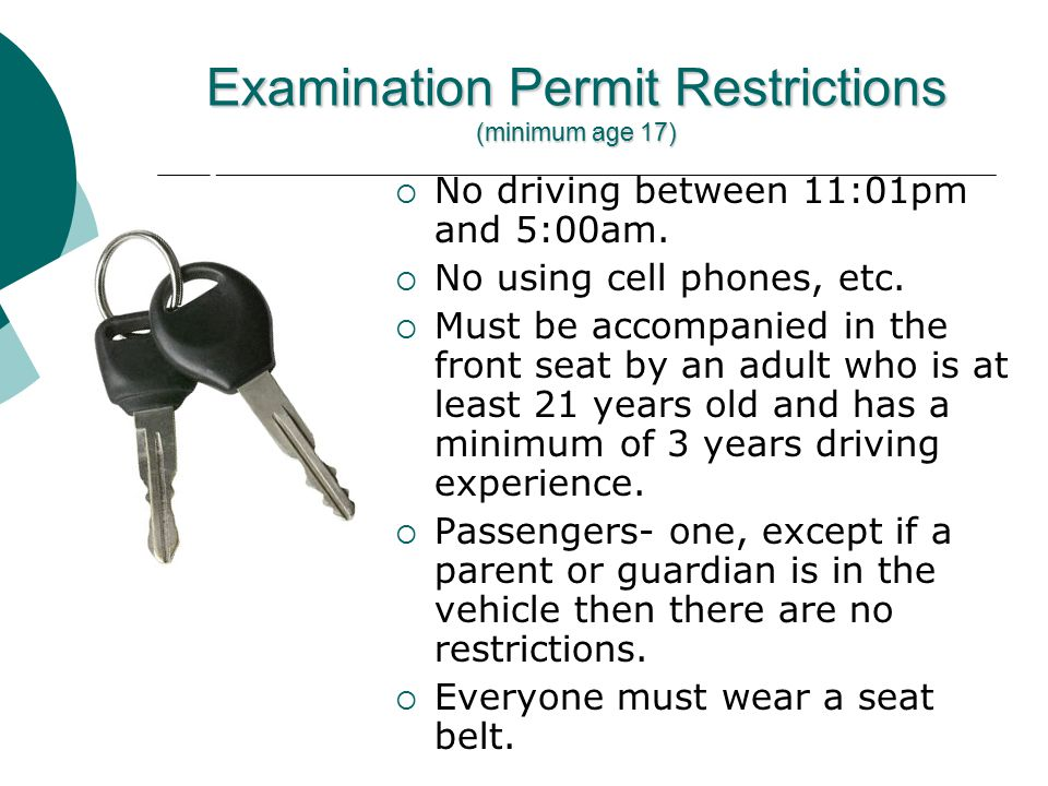 Examination Permit Restrictions (minimum age 17)  No driving between 11:01pm and 5:00am.