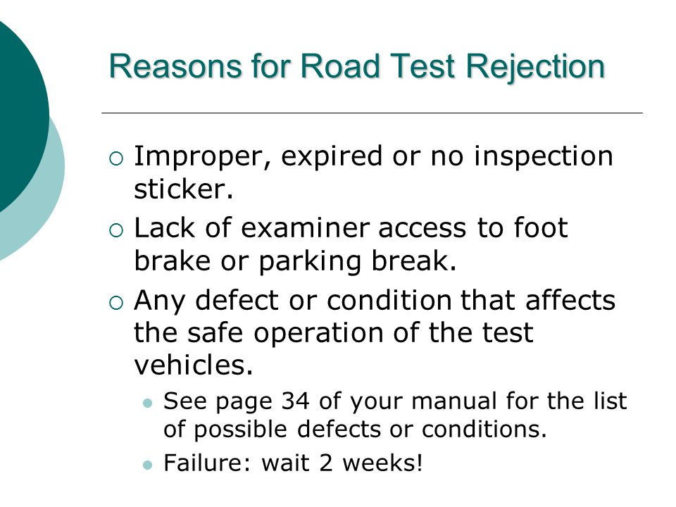 Reasons for Road Test Rejection  Improper, expired or no inspection sticker.