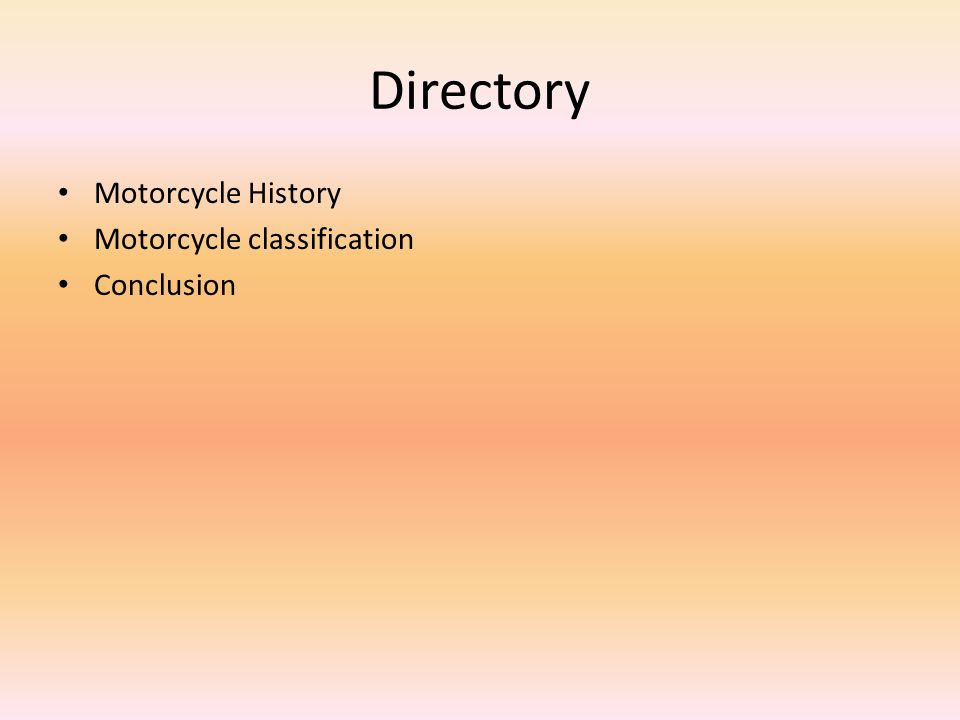 Directory Motorcycle History Motorcycle classification Conclusion