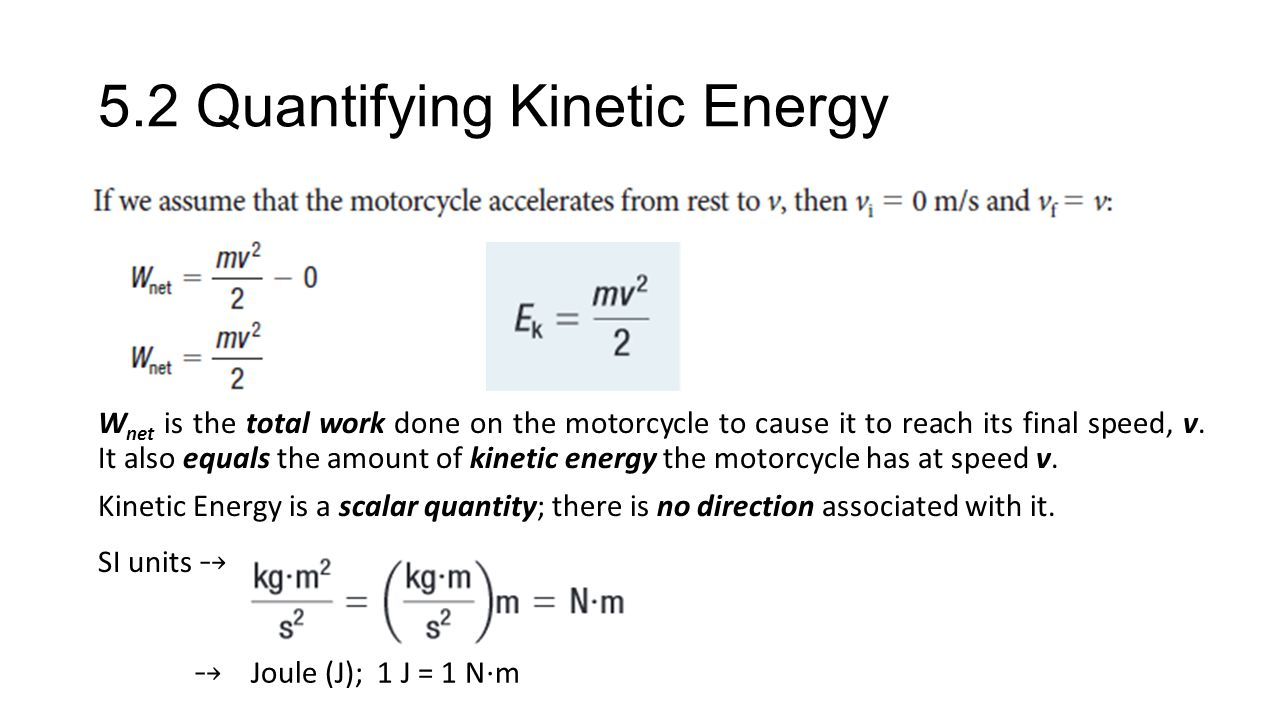 5.2 Quantifying Kinetic Energy W net is the total work done on the motorcycle to cause it to reach its final speed, v.