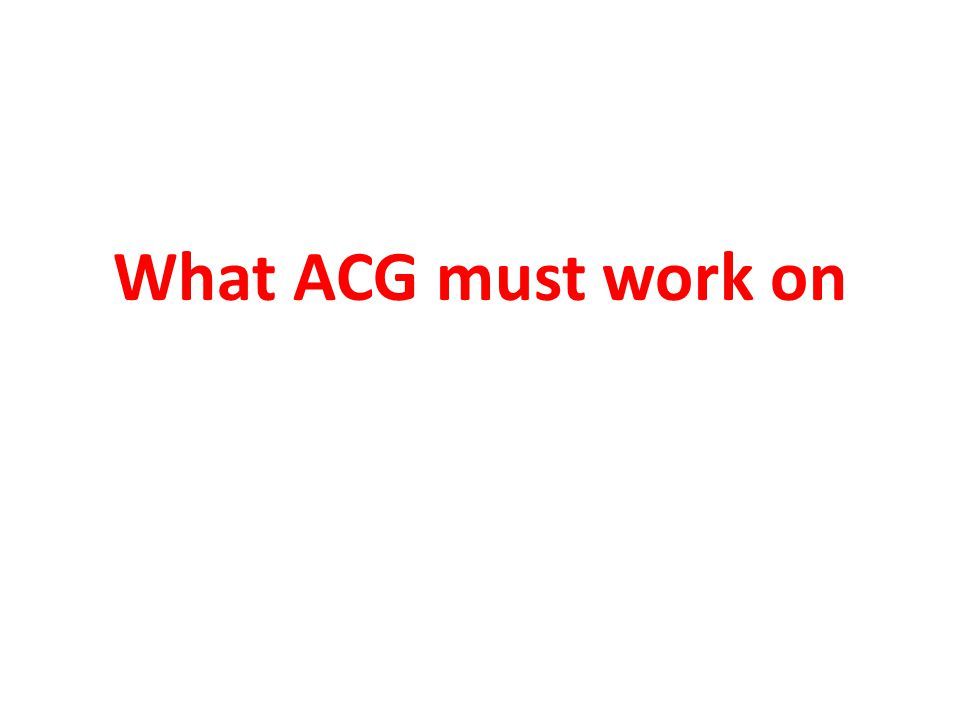 What ACG must work on