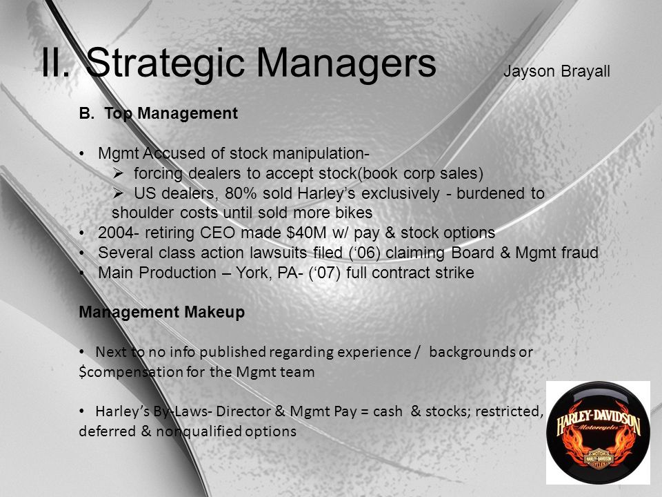 II. Strategic Managers Jayson Brayall B.Top Management Mgmt Accused of stock manipulation-  forcing dealers to accept stock(book corp sales)  US dea