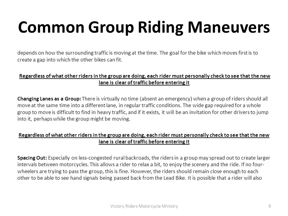 Common Group Riding Maneuvers space out in terms of losing his concentration and will forget to practice safe riding strategies.