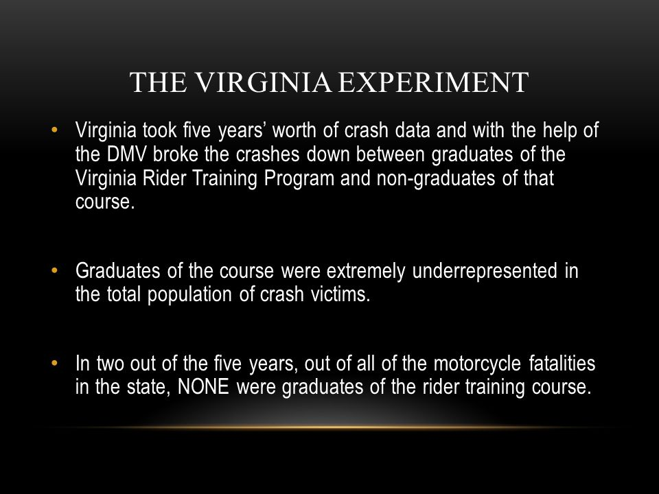 THE VIRGINIA EXPERIMENT Virginia took five years' worth of crash data and with the help of the DMV broke the crashes down between graduates of the Vir