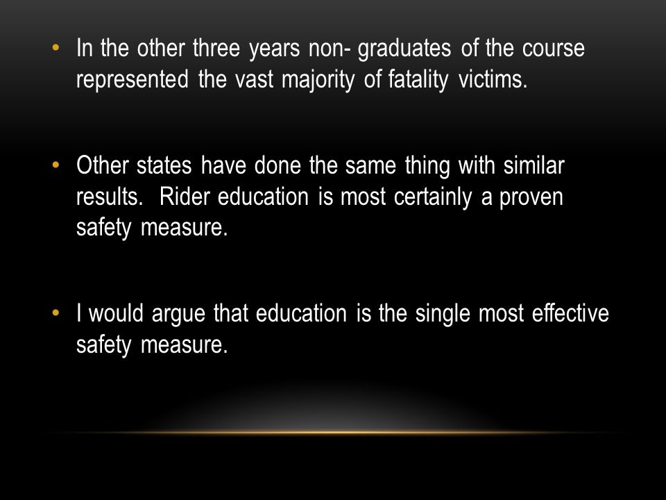 In the other three years non- graduates of the course represented the vast majority of fatality victims. Other states have done the same thing with si