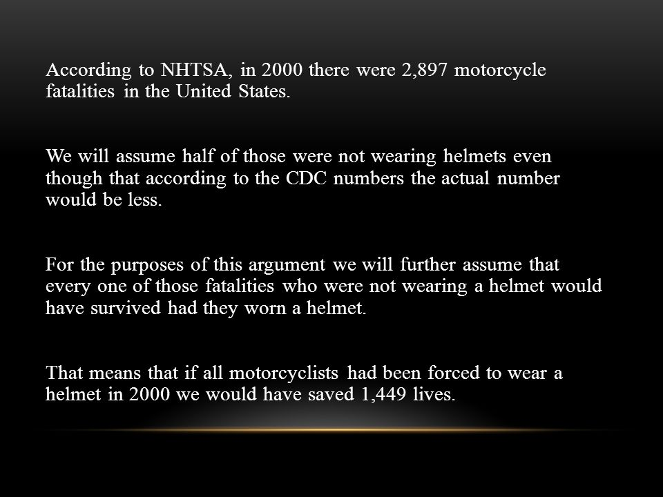 According to NHTSA, in 2000 there were 2,897 motorcycle fatalities in the United States. We will assume half of those were not wearing helmets even th