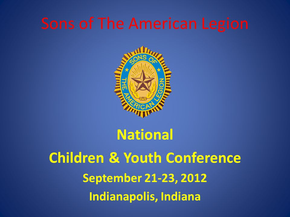 Sons of The American Legion National Children & Youth Conference September 21-23, 2012 Indianapolis, Indiana