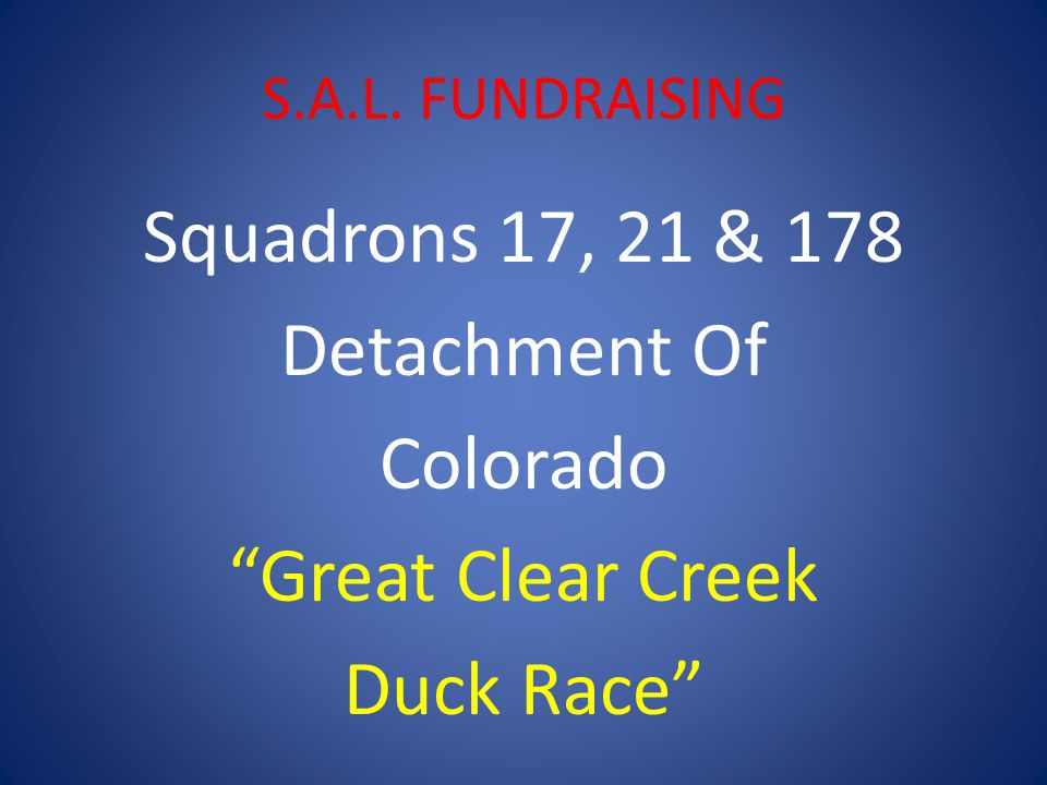 S.A.L. FUNDRAISING Squadrons 17, 21 & 178 Detachment Of Colorado Great Clear Creek Duck Race