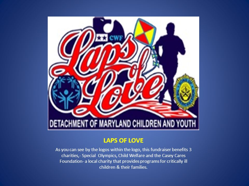 LAPS OF LOVE As you can see by the logos within the logo, this fundraiser benefits 3 charities,- Special Olympics, Child Welfare and the Casey Cares Foundation- a local charity that provides programs for critically ill children & their families.