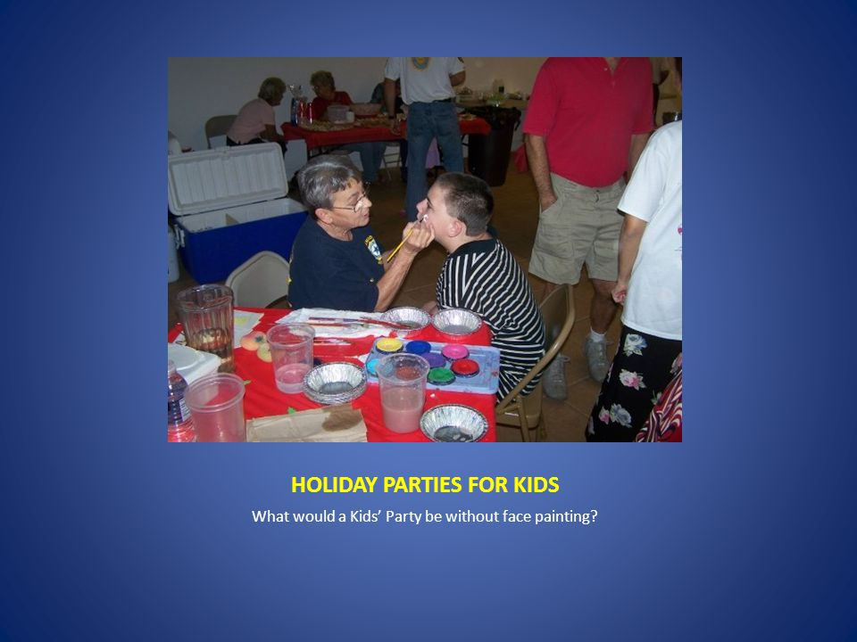 HOLIDAY PARTIES FOR KIDS What would a Kids' Party be without face painting