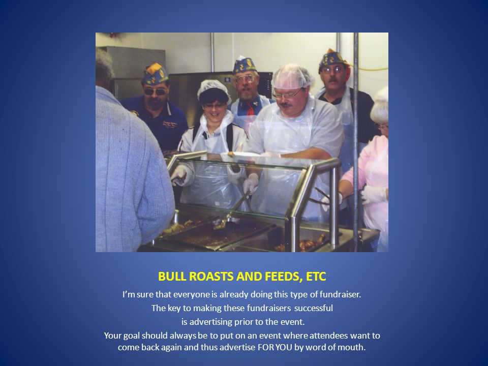 BULL ROASTS AND FEEDS, ETC I'm sure that everyone is already doing this type of fundraiser.