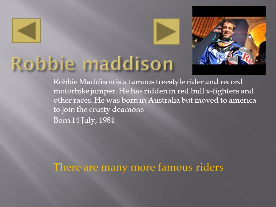 Robbie Maddison is a famous freestyle rider and record motorbike jumper.