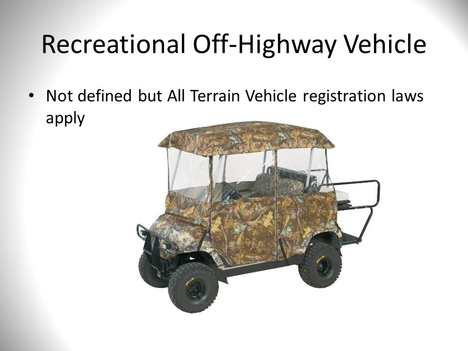 Recreational Off-Highway Vehicle Not defined but All Terrain Vehicle registration laws apply