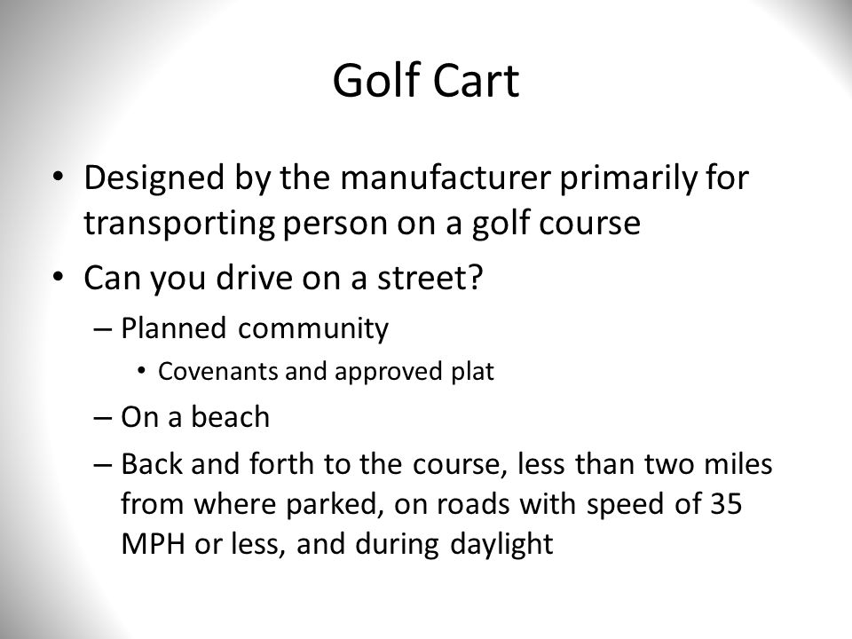 Golf Cart Designed by the manufacturer primarily for transporting person on a golf course Can you drive on a street? – Planned community Covenants and