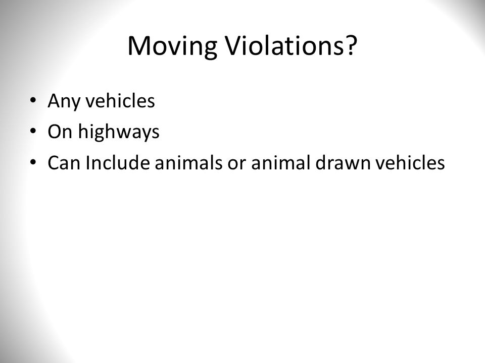 Moving Violations Any vehicles On highways Can Include animals or animal drawn vehicles