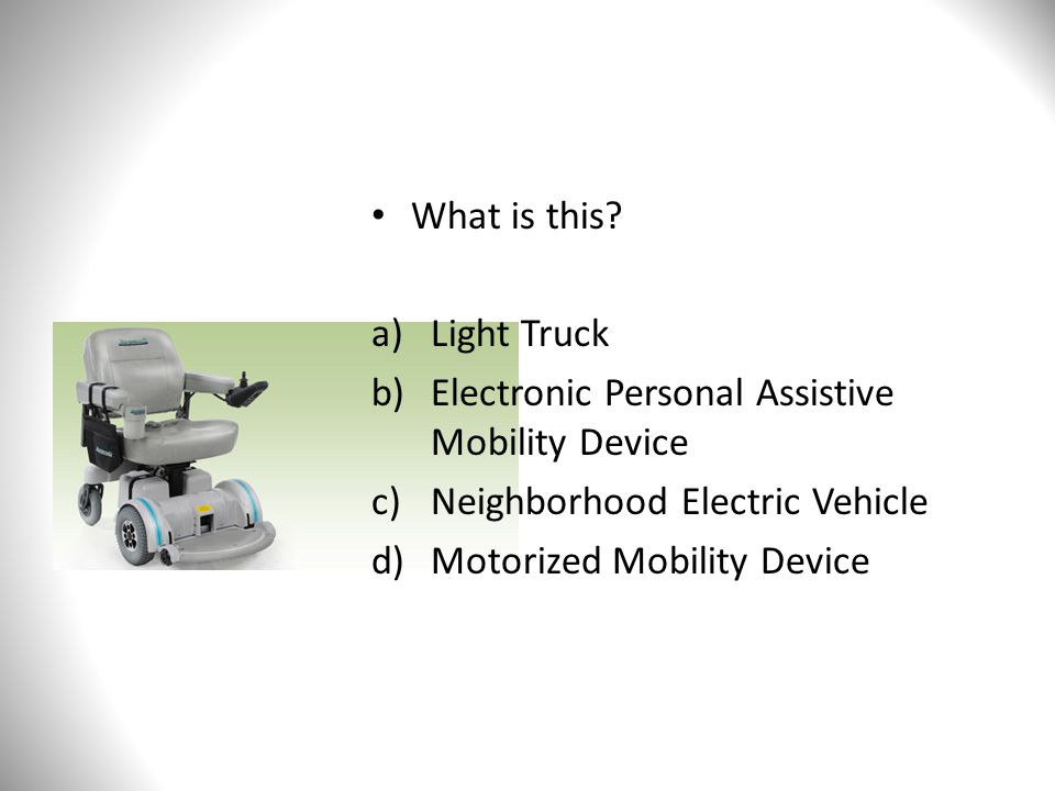 What is this? a)Light Truck b)Electronic Personal Assistive Mobility Device c)Neighborhood Electric Vehicle d)Motorized Mobility Device