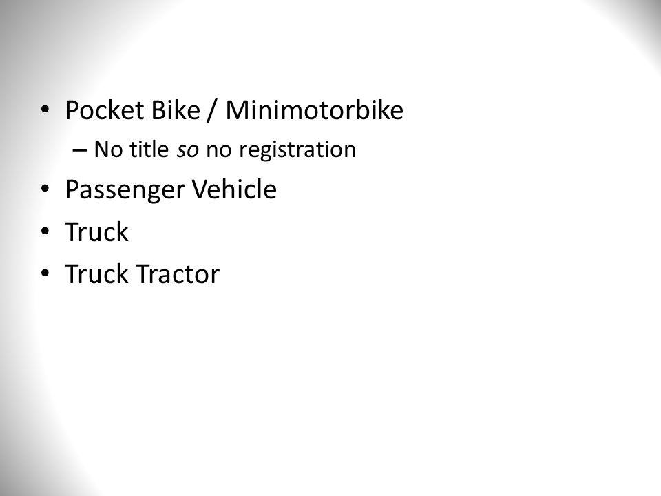 Pocket Bike / Minimotorbike – No title so no registration Passenger Vehicle Truck Truck Tractor