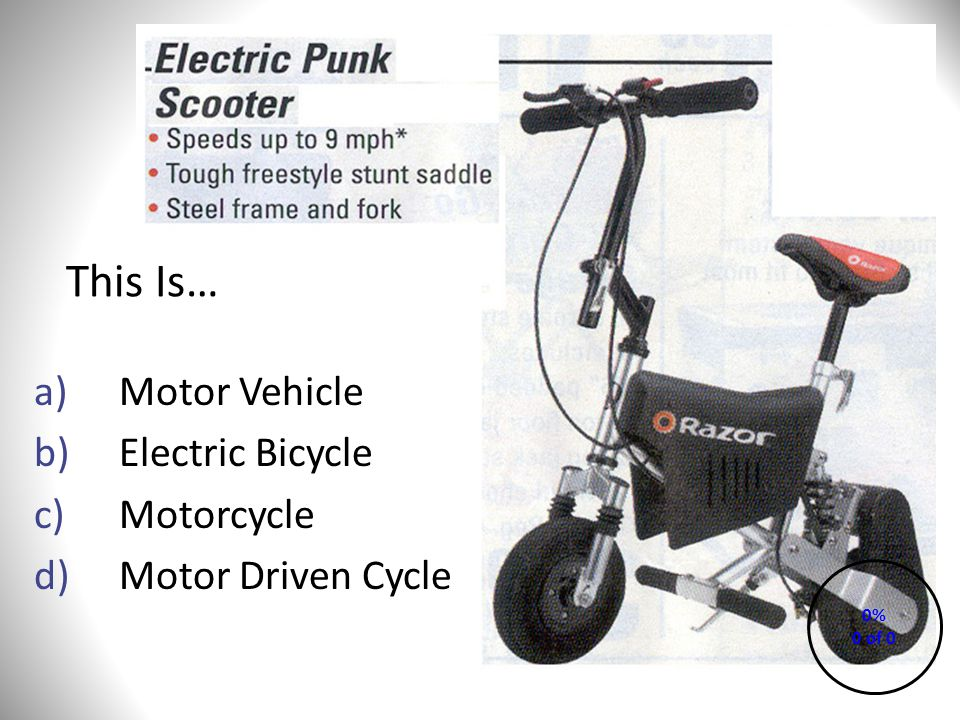 This Is… a)Motor Vehicle b)Electric Bicycle c)Motorcycle d)Motor Driven Cycle 0% 0 of 0