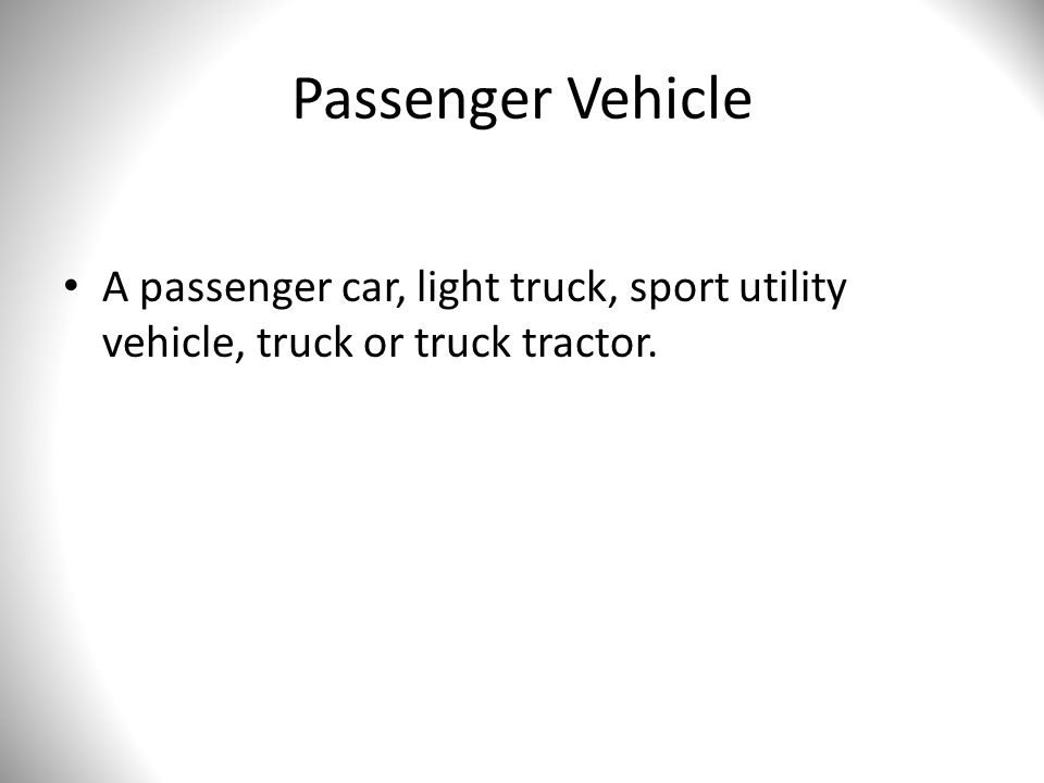 Passenger Vehicle A passenger car, light truck, sport utility vehicle, truck or truck tractor.