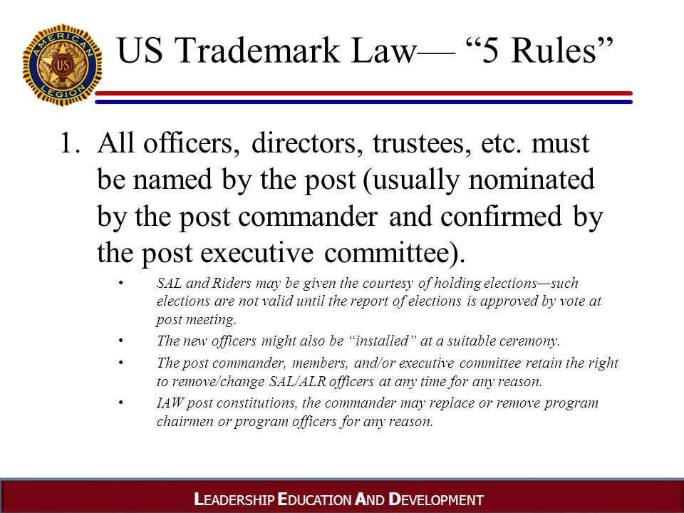 L EADERSHIP E DUCATION A ND D EVELOPMENT US Trademark Law— 5 Rules 1.All officers, directors, trustees, etc.