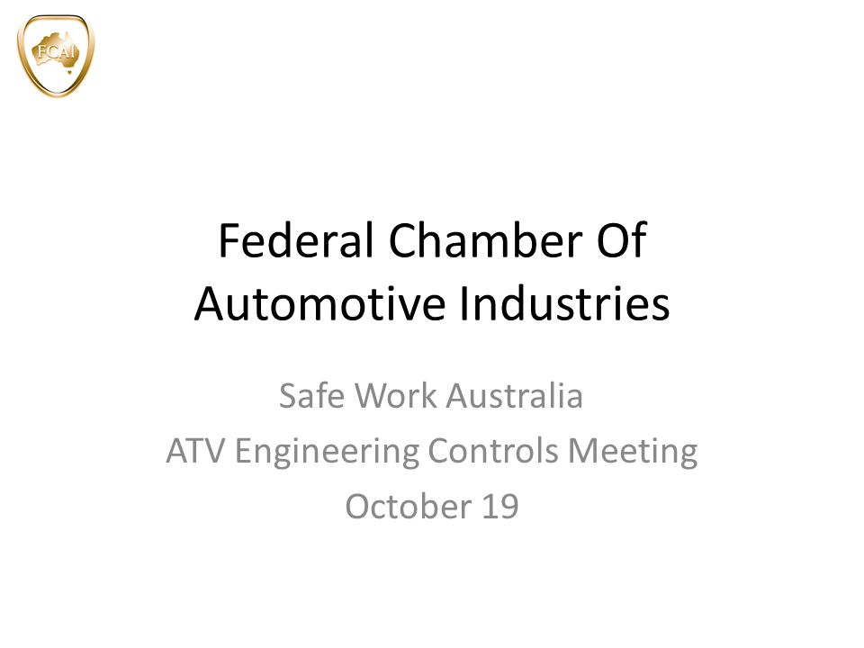 Federal Chamber Of Automotive Industries Safe Work Australia ATV Engineering Controls Meeting October 19