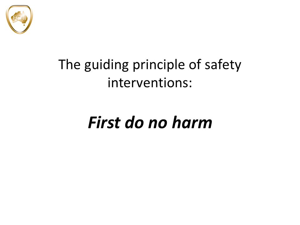 The guiding principle of safety interventions: First do no harm