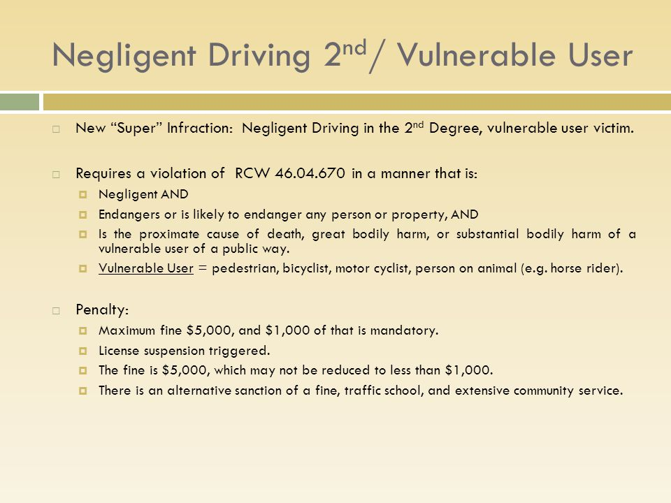 Negligent Driving 2 nd / Vulnerable User  New Super Infraction: Negligent Driving in the 2 nd Degree, vulnerable user victim.
