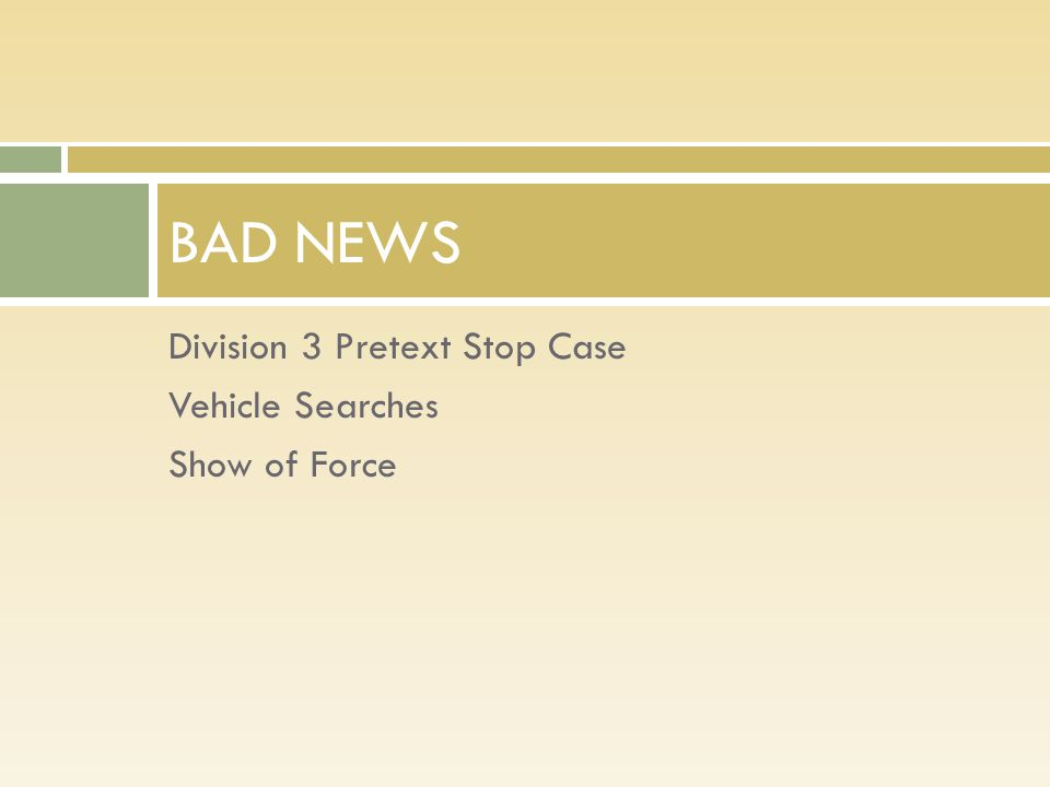 Division 3 Pretext Stop Case Vehicle Searches Show of Force BAD NEWS