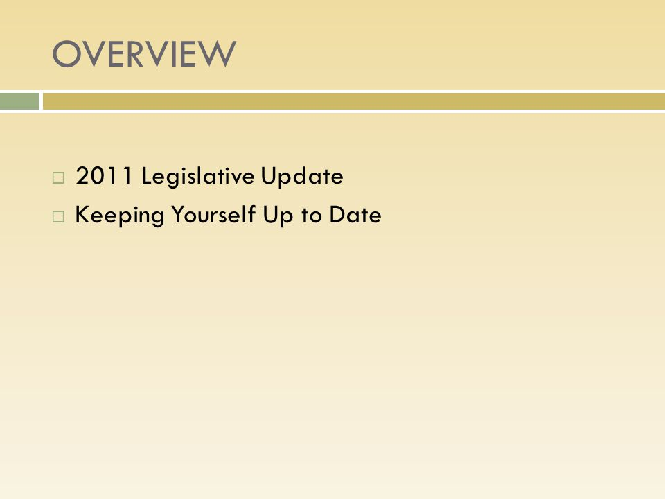 OVERVIEW  2011 Legislative Update  Keeping Yourself Up to Date