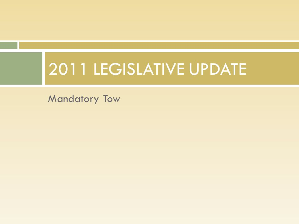 Mandatory Tow 2011 LEGISLATIVE UPDATE