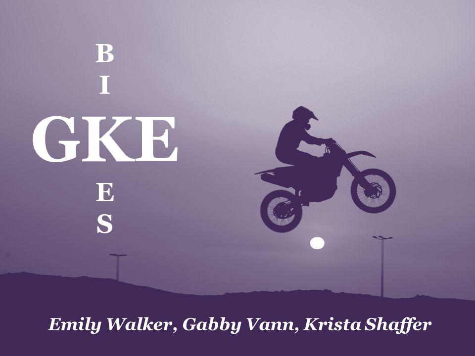 Emily Walker, Gabby Vann, Krista Shaffer B I GKE E S