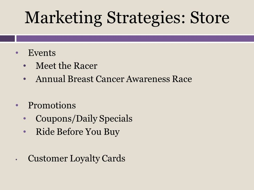Marketing Strategies: Online Promotions Facebook Business Page Bill Me Later Shipping Order tracking Free Return shipping on apparel Customer Loyalty Cards
