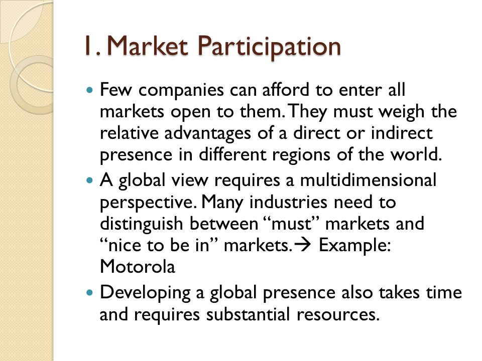 1. Market Participation Few companies can afford to enter all markets open to them.