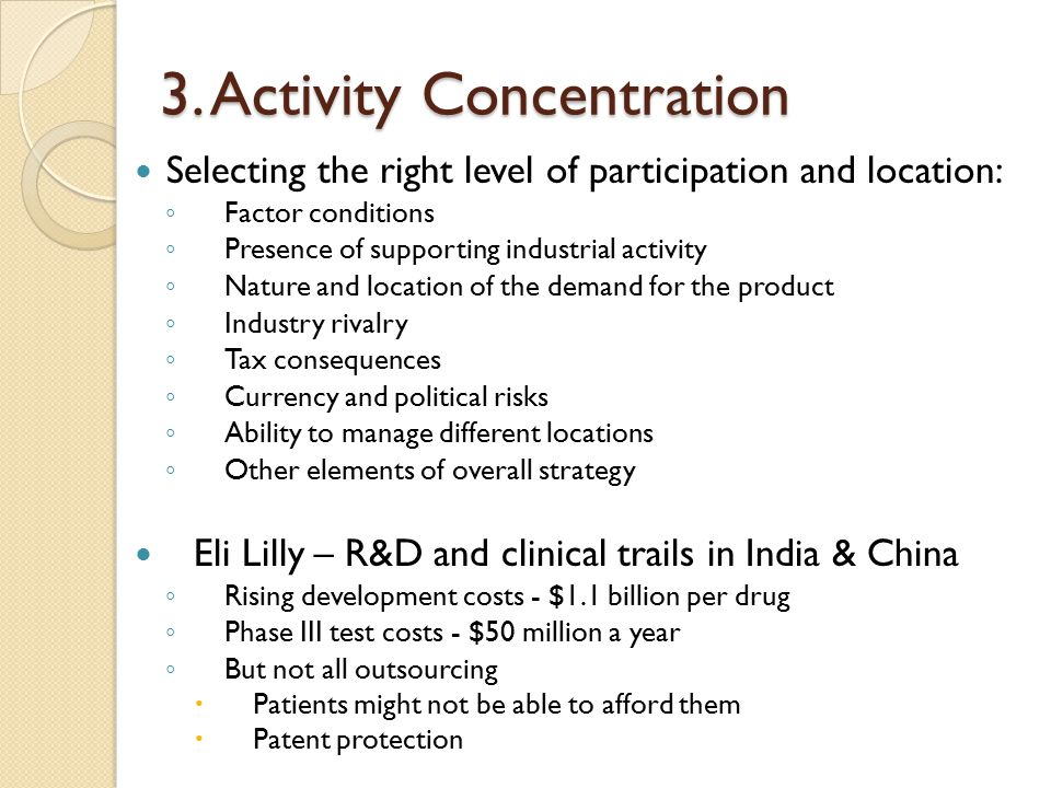 3. Activity Concentration Selecting the right level of participation and location: ◦ Factor conditions ◦ Presence of supporting industrial activity ◦