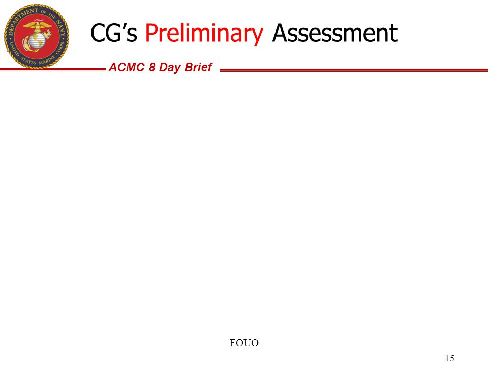 ACMC 8 Day Brief FOUO 15 CG's Preliminary Assessment