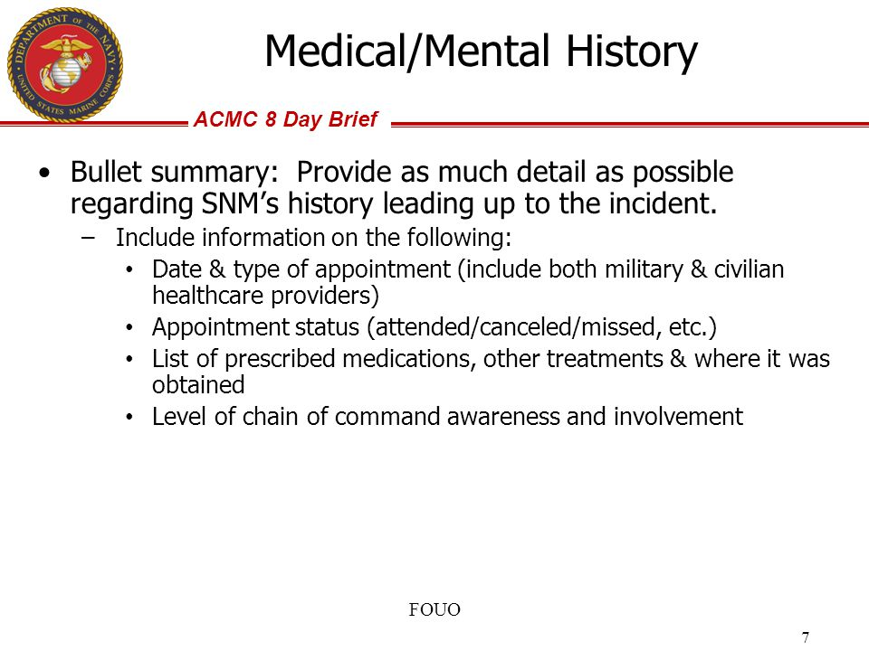 ACMC 8 Day Brief FOUO 7 Medical/Mental History Bullet summary: Provide as much detail as possible regarding SNM's history leading up to the incident.
