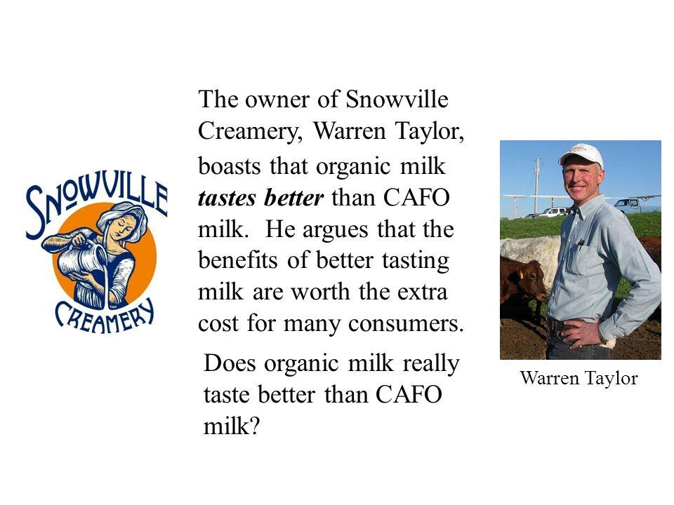 The owner of Snowville Creamery, Warren Taylor, Warren Taylor boasts that organic milk tastes better than CAFO milk.