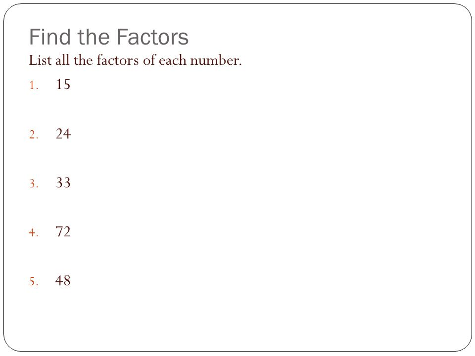 Find the Factors List all the factors of each number. 1. 15 2. 24 3. 33 4. 72 5. 48