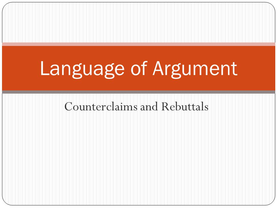 Counterclaims and Rebuttals Language of Argument