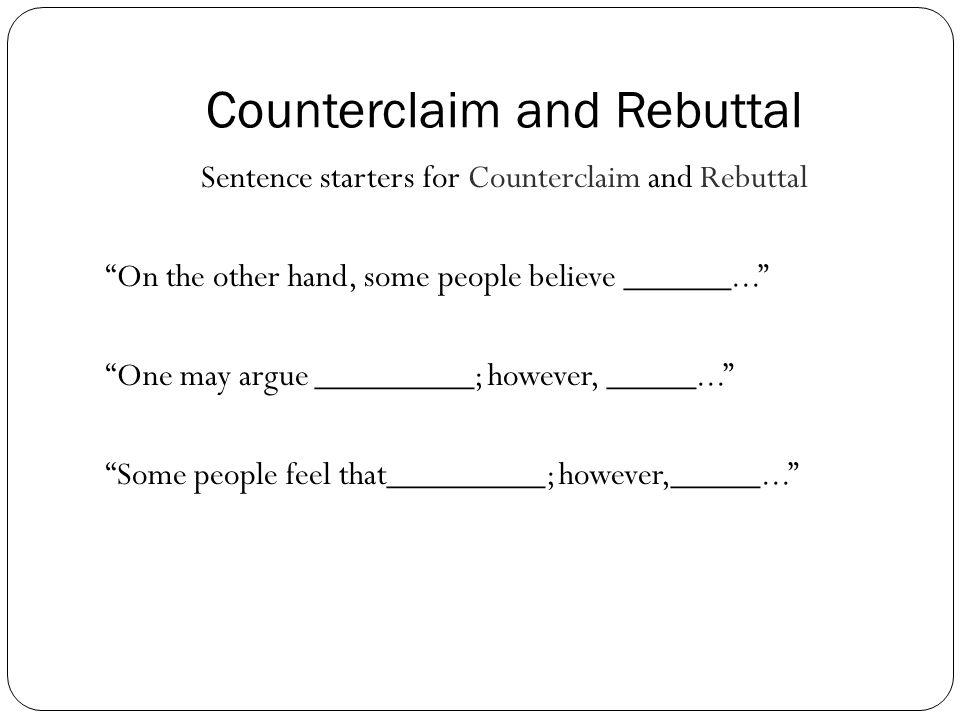 Counterclaim and Rebuttal Make the Counterclaim real.
