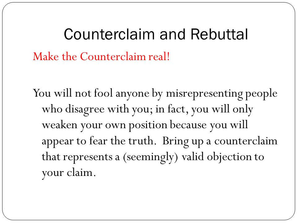 Counterclaim and Rebuttal Make the Counterclaim real.