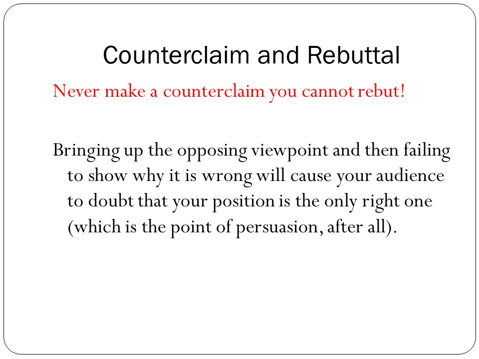 Counterclaim and Rebuttal Make it clear that you do not agree with the counterclaim.