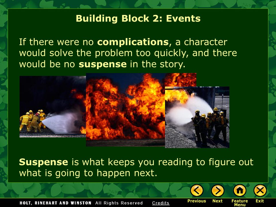 Each plot includes a series of events that make it hard for the characters to solve their problems or work out their conflicts.