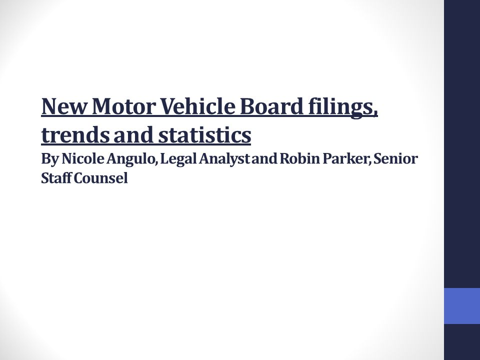 New Motor Vehicle Board filings, trends and statistics By Nicole Angulo, Legal Analyst and Robin Parker, Senior Staff Counsel